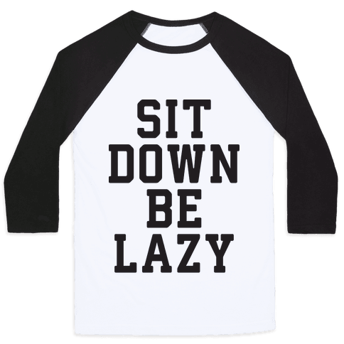 Sit Down Be Lazy Baseball Tee