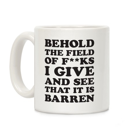 Behold The Field Of F**ks I Give Coffee Mug