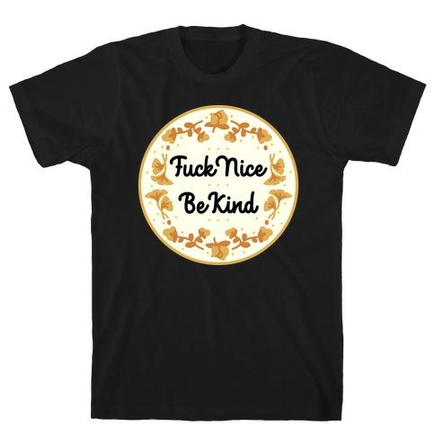 F*** Nice, Be Kind T-Shirt