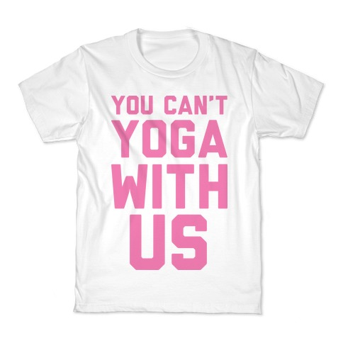You Can't Yoga With Us Kids T-Shirt