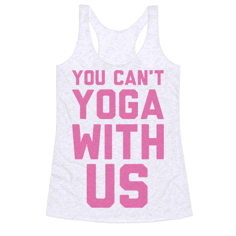 You Can't Yoga With Us Racerback Tank Top