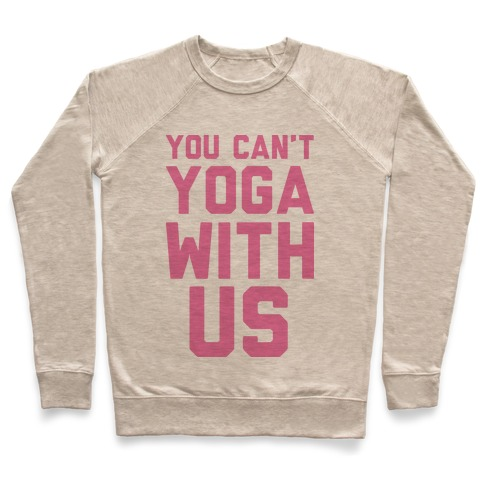 You Can't Yoga With Us Pullover