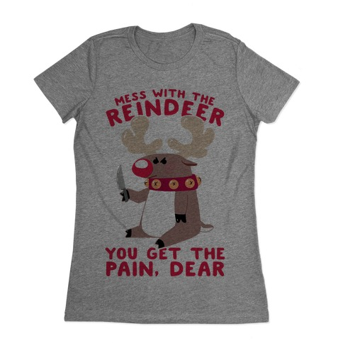 Mess With The Reindeer, You Get the Pain, Dear Womens T-Shirt