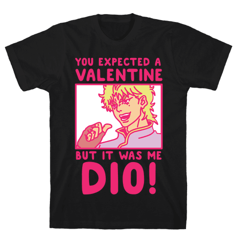 You Expected a Valentine But It Was Me Dio Mens/Unisex T-Shirt