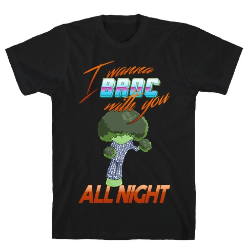 I Wanna Broc With You All Night T-Shirt