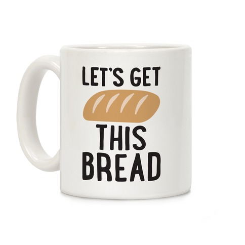 Let's Get This Bread Coffee Mug