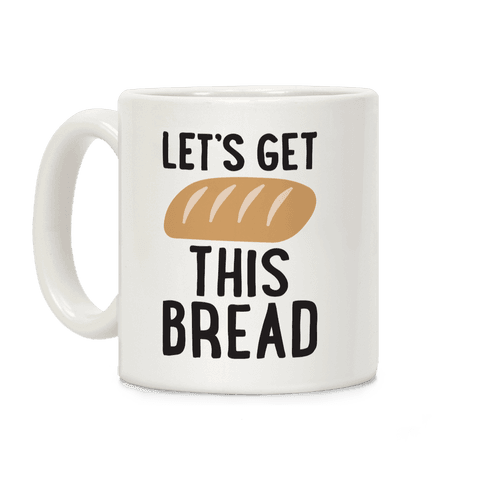 Let's Get This Bread Mug