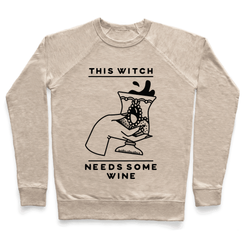 This Witch Needs Some Wine Pullover