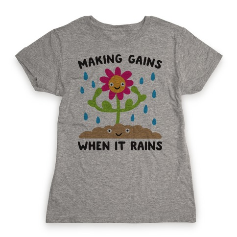 Making Gains When It Rains Flower Womens T-Shirt