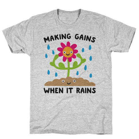 Making Gains When It Rains Flower Mens T-Shirt