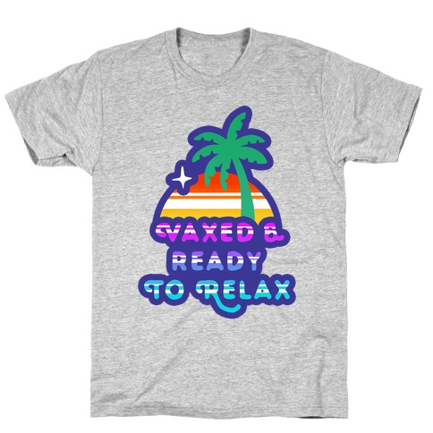 Vaxed & Ready to Relax T-Shirt