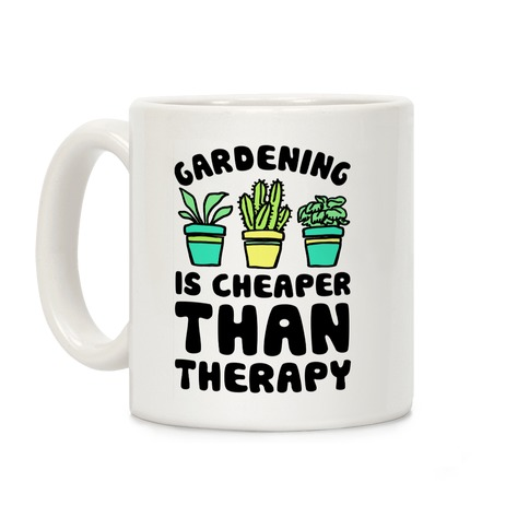Gardening Is Cheaper Than Therapy Coffee Mug