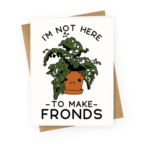 I'm Not Here To Make Fronds Greeting Card