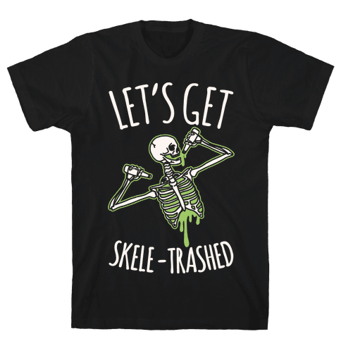 Let's Get Skele-trashed White Print Mens T-Shirt