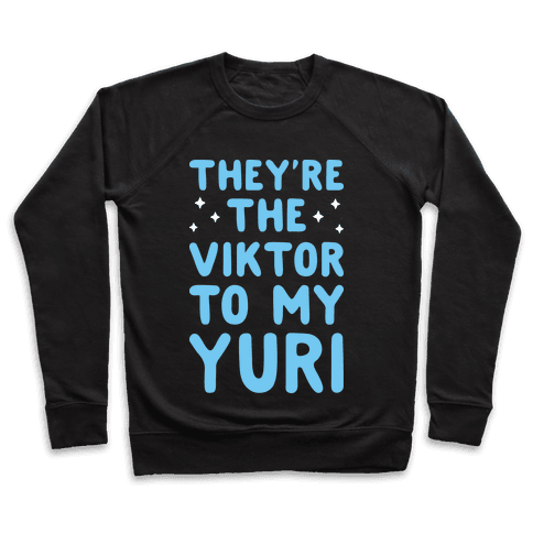 They're The Viktor To My Yuri (White) Pullover