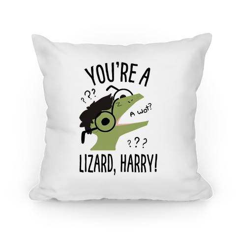 You're a Lizard, Harry Pillow
