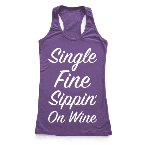 Single Fine and Sippin' on Wine Racerback Tank Top