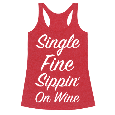 Single Fine and Sippin' on Wine
