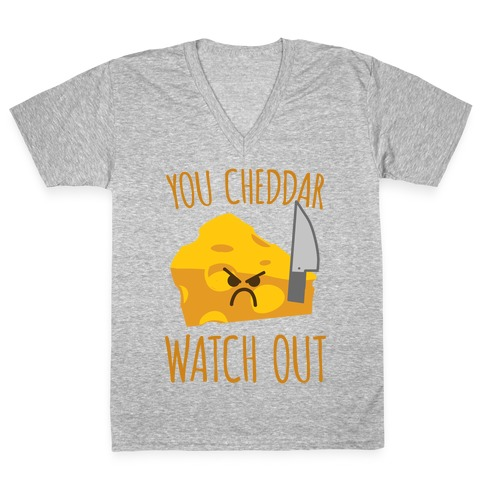 You Cheddar Watch Out V-Neck Tee Shirt