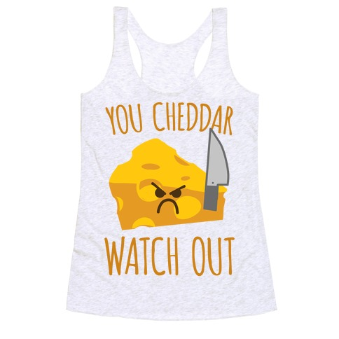 You Cheddar Watch Out Racerback Tank Top