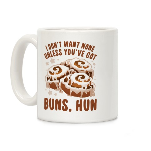 I don't want none unless you've got buns, hun Coffee Mug