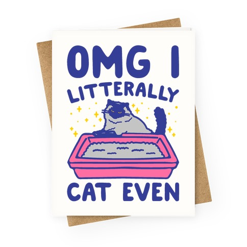 Omg I Litterally Cat Even Greeting Card