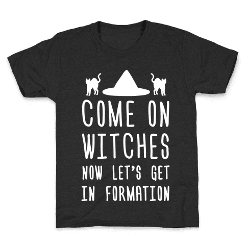 Come On Witches Now Let's Get In Formation Kids T-Shirt