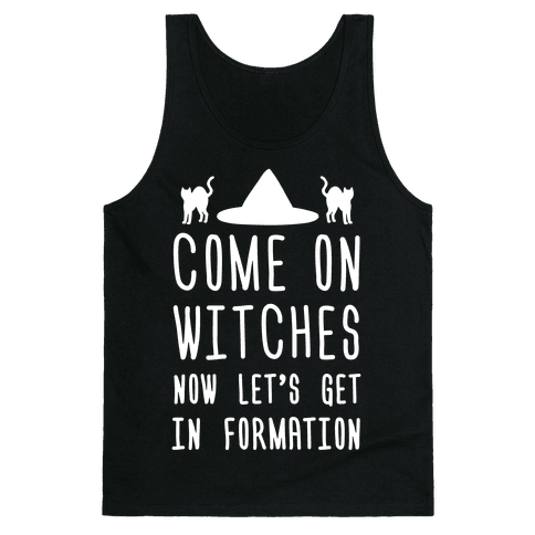 Come On Witches Now Let's Get In Formation Tank Top