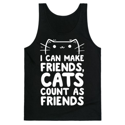I Can Make Friends! Cat's Count As Friends! Tank Top