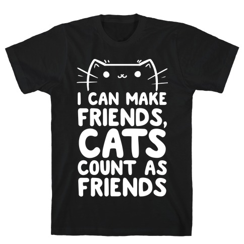 I Can Make Friends! Cat's Count As Friends! T-Shirt
