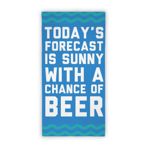 Today's Forecast Is Sunny With A Chance Of Beer Beach Towel Beach Towel