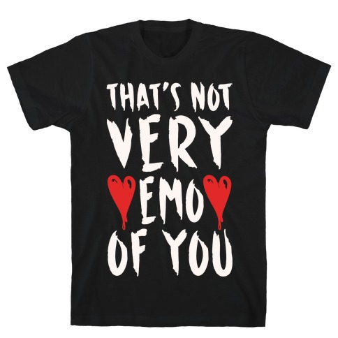 That's Not Very Emo of You White Print T-Shirt