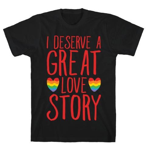 I Deserve A Great Love Story White Print Mens T-Shirt
