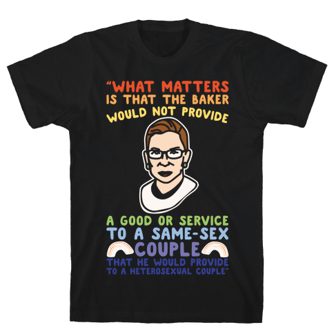 What Matters Is That The Baker Would Not Provide A Good Or Service To A Same-Sex Couple RBG Quote White Print Mens T-Shirt