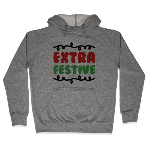 Extra Festive  Hooded Sweatshirt