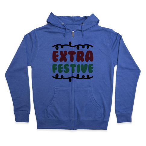Extra Festive  Zip Hoodie