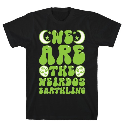 We Are The Weirdos Earthling T-Shirt