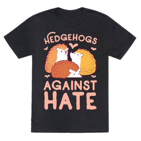 Hedgehogs Against Hate T-Shirt