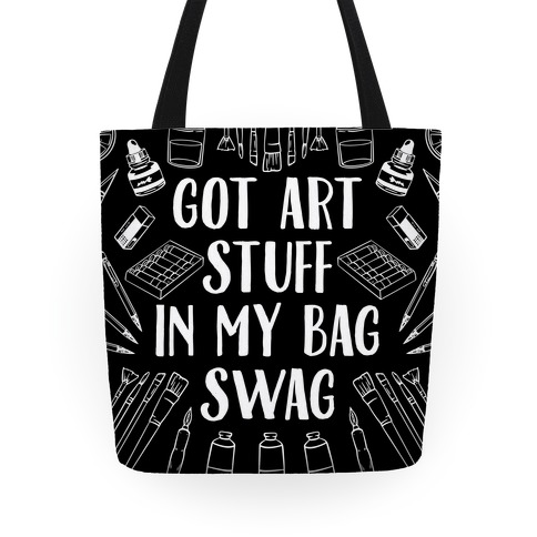 Got Art Stuff In My Bag Swag Tote