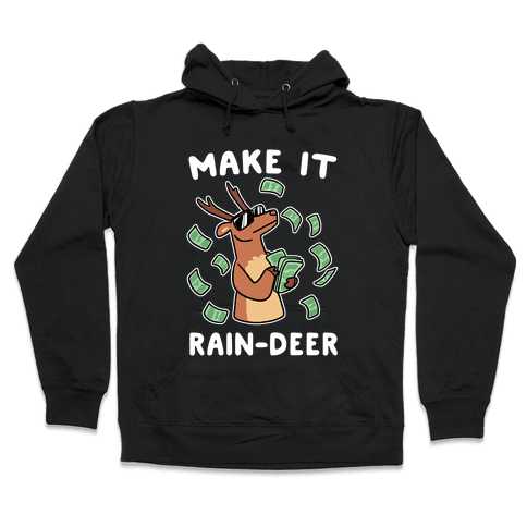 Make It Rain-deer Hooded Sweatshirt