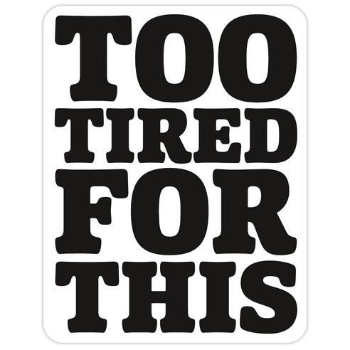 Too Tired For This Die Cut Sticker