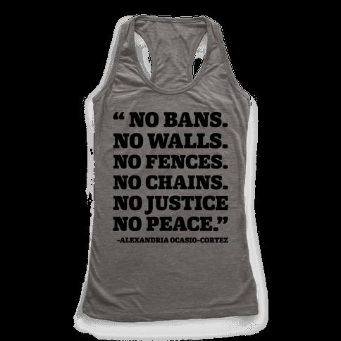 No Bans No Walls No Fences No Justice No Peace Quote Alexandria Ocasio Cortez Racerback Tank Top