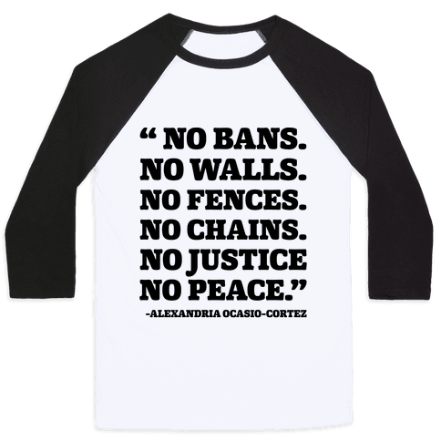 No Bans No Walls No Fences No Justice No Peace Quote Alexandria Ocasio Cortez Baseball Tee