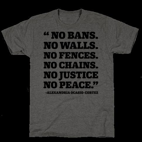 No Bans No Walls No Fences No Justice No Peace Quote Alexandria Ocasio Cortez Mens T-Shirt