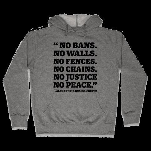 No Bans No Walls No Fences No Justice No Peace Quote Alexandria Ocasio Cortez Hooded Sweatshirt