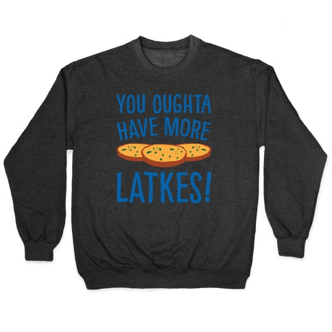 You Oughta Have More Latkes White Print Pullover