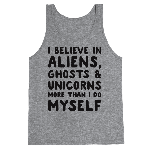 I Believe In Aliens Ghosts & Unicorns More Than I Do Myself Tank Top