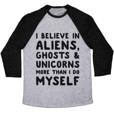 I Believe In Aliens Ghosts & Unicorns More Than I Do Myself Baseball Tee