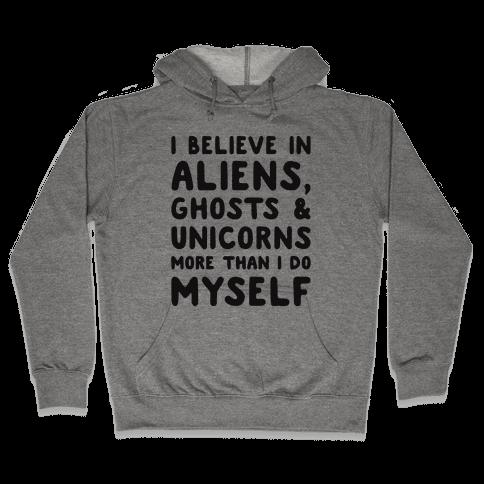 I Believe In Aliens Ghosts & Unicorns More Than I Do Myself Hooded Sweatshirt