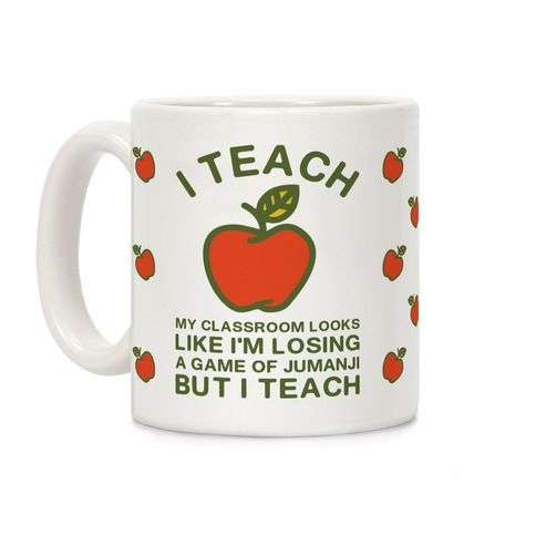 I Teach My Classroom Looks Like I'm Losing a Game Of Jumanji Coffee Mug